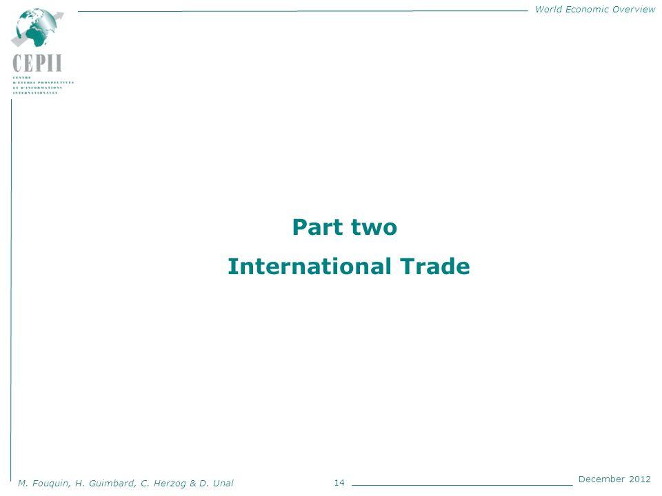 World Economic Overview M. Fouquin, H. Guimbard, C. Herzog & D. Unal December 2012 14 Part two International Trade
