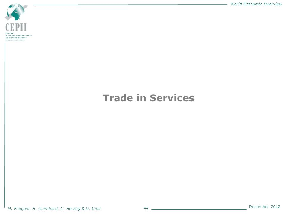 World Economic Overview M. Fouquin, H. Guimbard, C. Herzog & D. Unal December 2012 44 Trade in Services