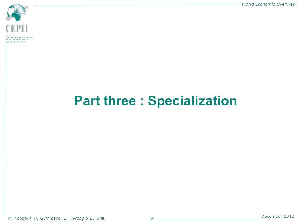 World Economic Overview M. Fouquin, H. Guimbard, C. Herzog & D. Unal December 2012 Part three : Specialization 64