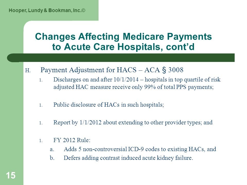 Hooper, Lundy & Bookman, Inc.© 15 Changes Affecting Medicare Payments to Acute Care Hospitals, contd H. Payment Adjustment for HACS – ACA § 3008 1. Di