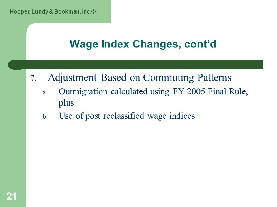 Hooper, Lundy & Bookman, Inc.© 21 Wage Index Changes, contd 7.
