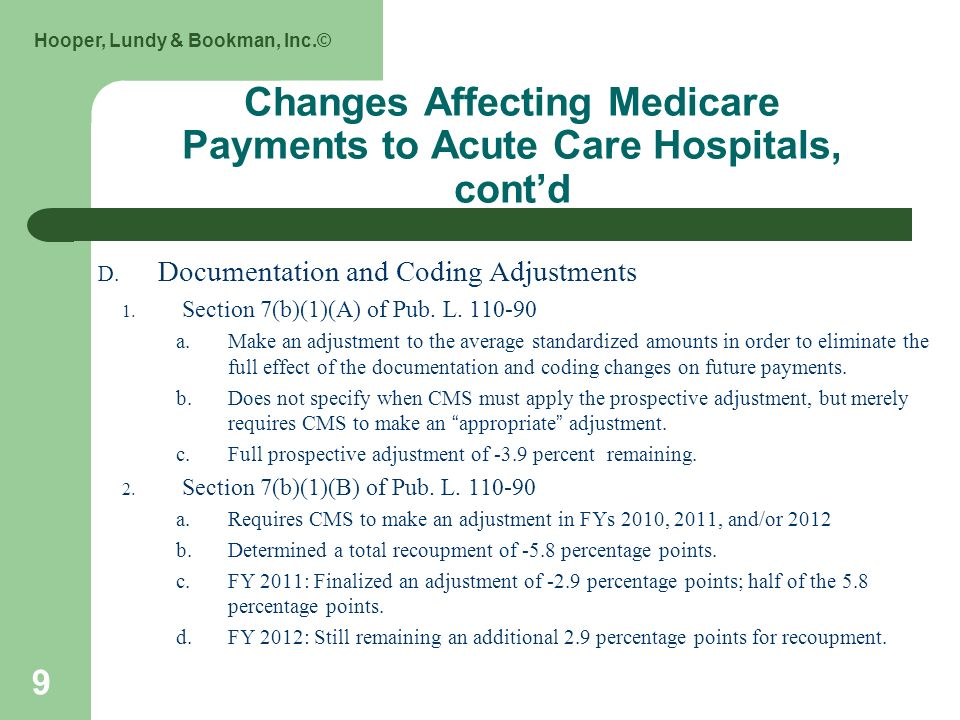 Hooper, Lundy & Bookman, Inc.© 9 Changes Affecting Medicare Payments to Acute Care Hospitals, contd D.
