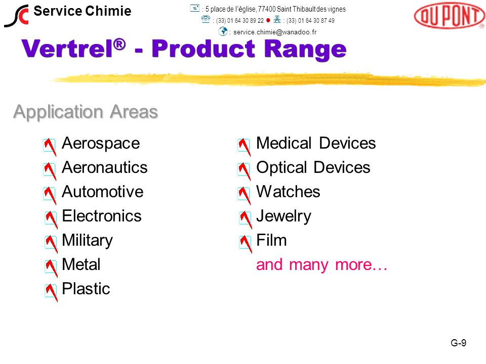 Vertrel ® - Product Range Application Areas AerospaceMedical Devices AeronauticsOptical Devices AutomotiveWatches ElectronicsJewelry MilitaryFilm Meta