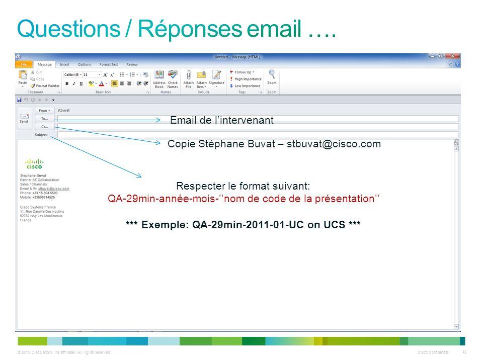 © 2010 Cisco and/or its affiliates. All rights reserved. Cisco Confidential 42 Email de lintervenant Copie Stéphane Buvat – stbuvat@cisco.com Respecte
