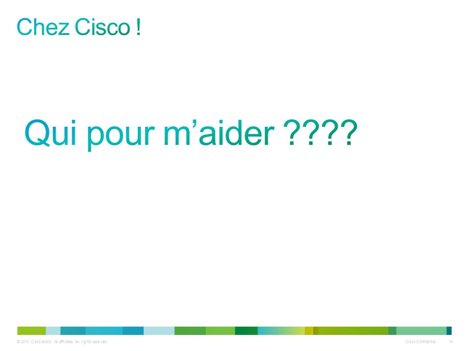 © 2010 Cisco and/or its affiliates. All rights reserved. Cisco Confidential 44