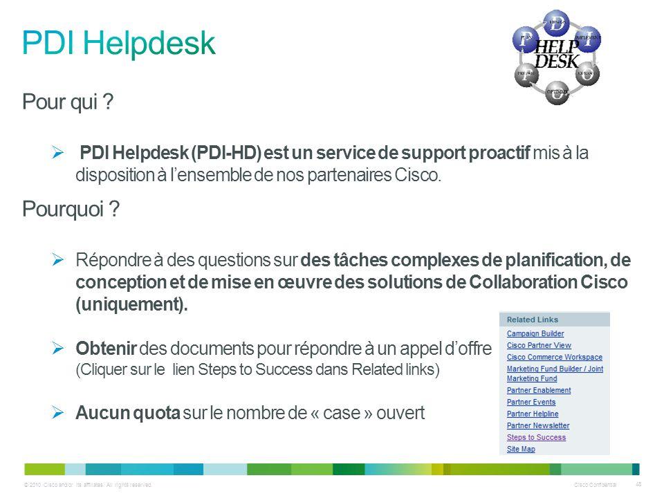 © 2010 Cisco and/or its affiliates. All rights reserved. Cisco Confidential 48 Pour qui ? PDI Helpdesk (PDI-HD) est un service de support proactif mis