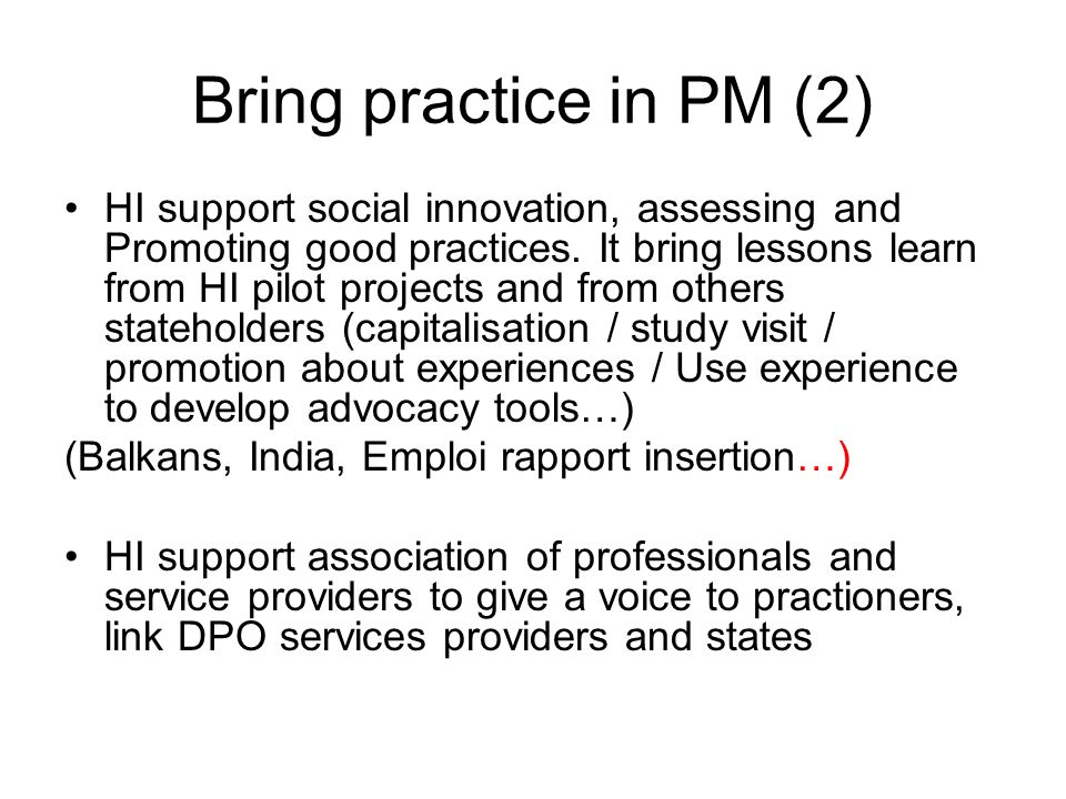 Bring practice in PM (2) HI support social innovation, assessing and Promoting good practices.