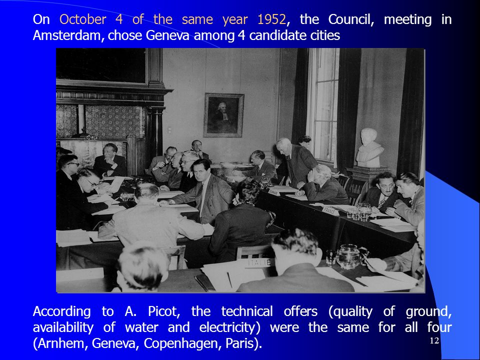 12 On October 4 of the same year 1952, the Council, meeting in Amsterdam, chose Geneva among 4 candidate cities According to A.