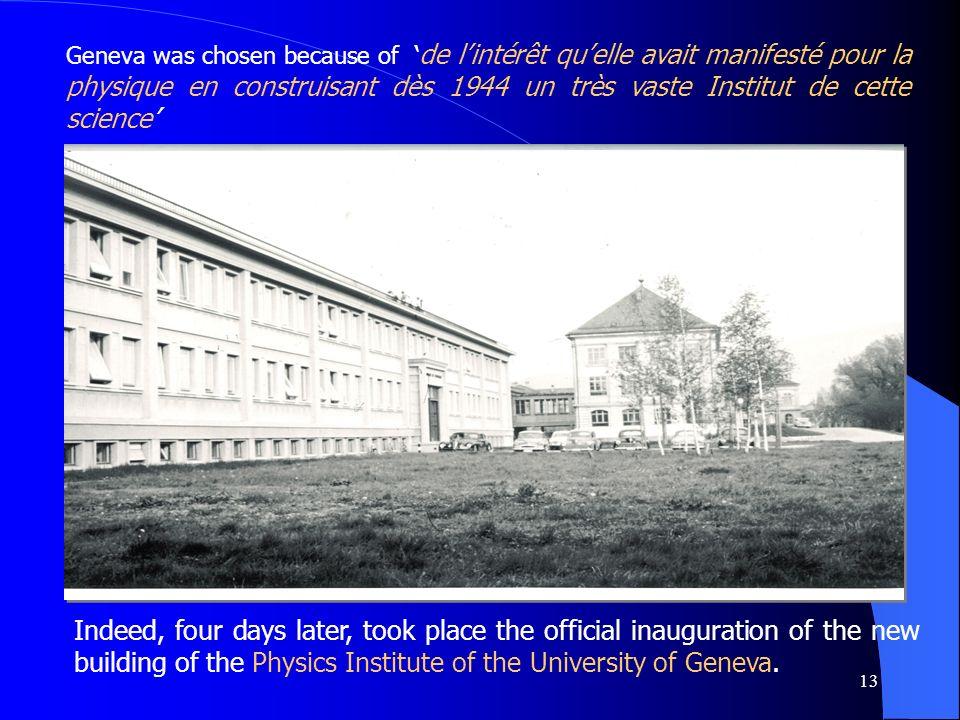 13 Geneva was chosen because of de lintérêt quelle avait manifesté pour la physique en construisant dès 1944 un très vaste Institut de cette science I