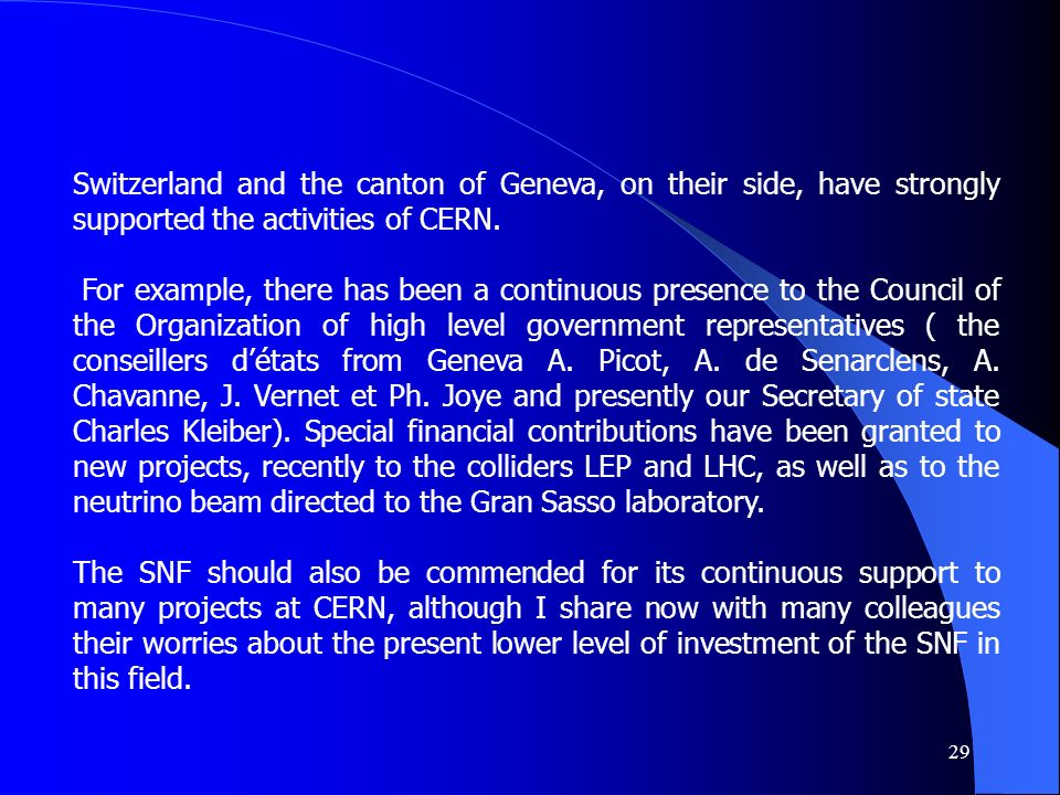 29 Switzerland and the canton of Geneva, on their side, have strongly supported the activities of CERN. For example, there has been a continuous prese