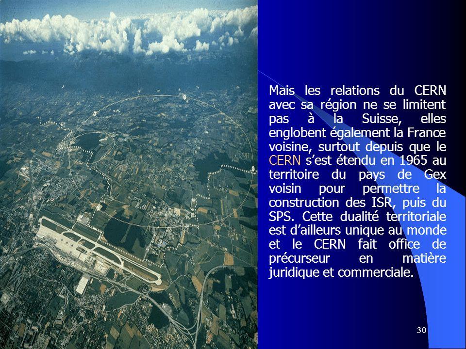 30 Mais les relations du CERN avec sa région ne se limitent pas à la Suisse, elles englobent également la France voisine, surtout depuis que le CERN s
