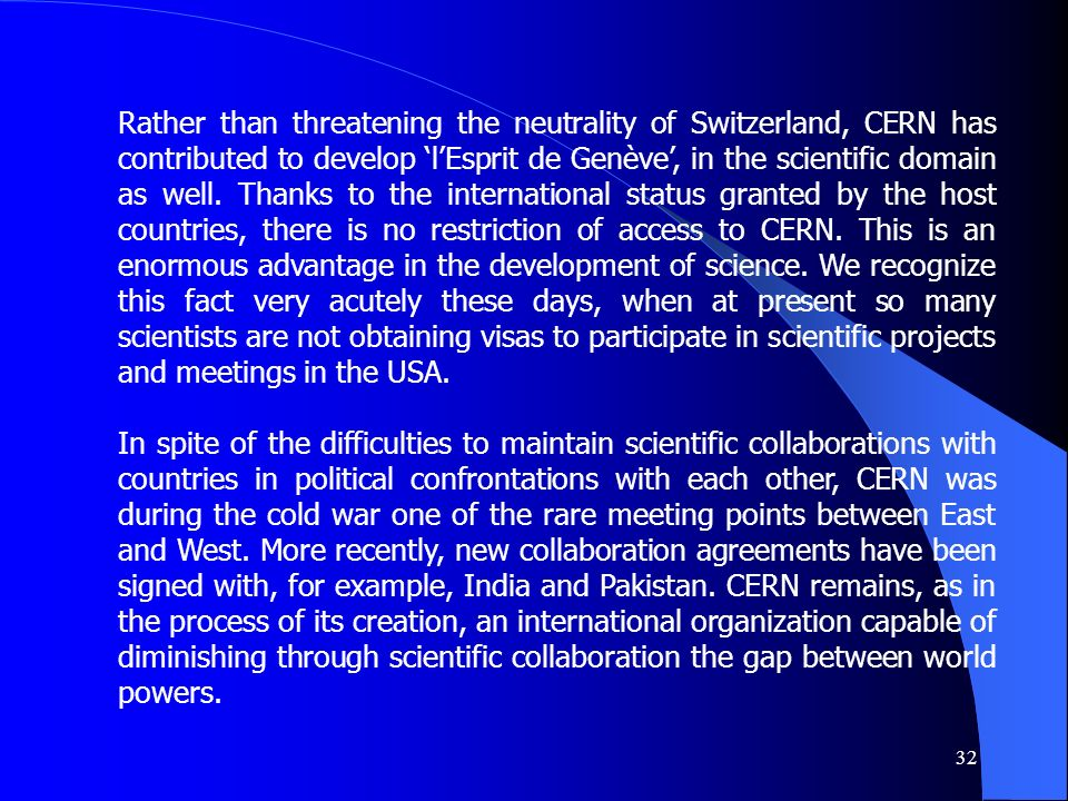 32 Rather than threatening the neutrality of Switzerland, CERN has contributed to develop lEsprit de Genève, in the scientific domain as well.