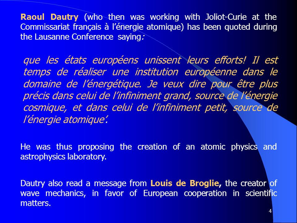 5 These ideas of international scientific collaboration, still on a very general level, had been discussed since 1946 during various meetings among physicists, especially nuclear physicists as E.
