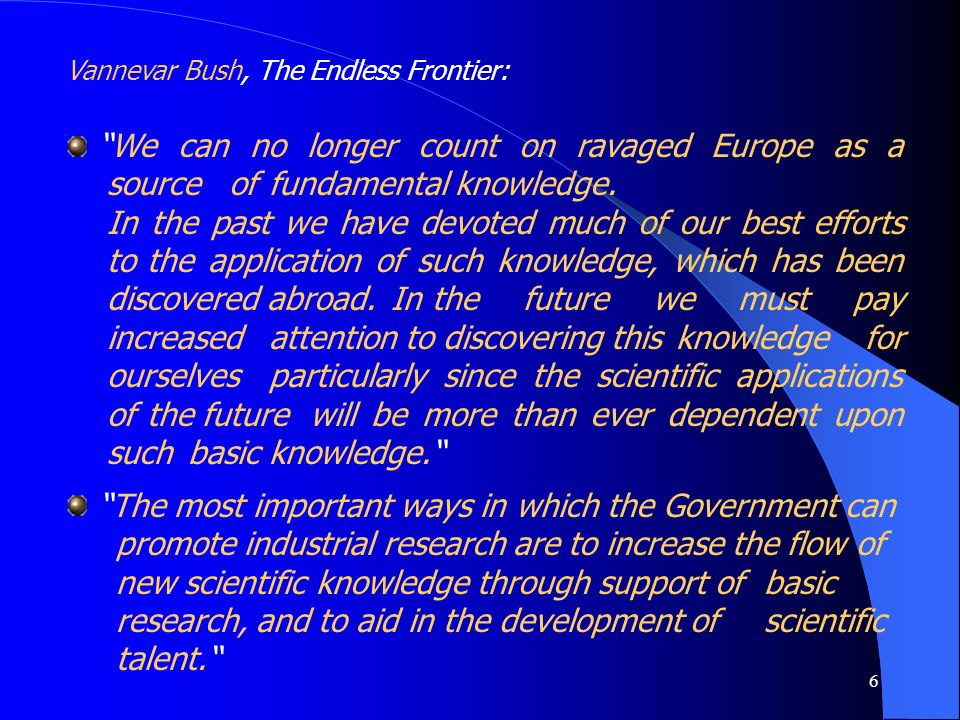 6 We can no longer count on ravaged Europe as a source of fundamental knowledge. In the past we have devoted much of our best efforts to the applicati