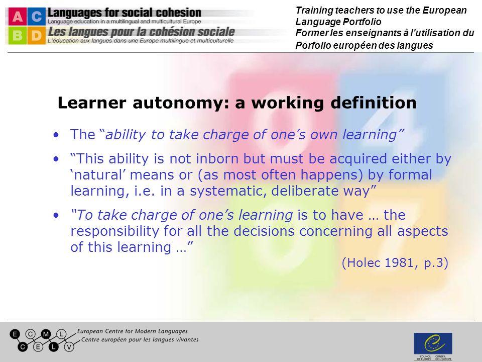 Training teachers to use the European Language Portfolio Former les enseignants à lutilisation du Porfolio européen des langues Learner autonomy: a wo