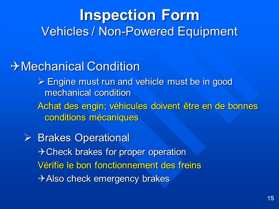 15 Inspection Form Vehicles / Non-Powered Equipment Mechanical Condition Mechanical Condition Engine must run and vehicle must be in good mechanical c