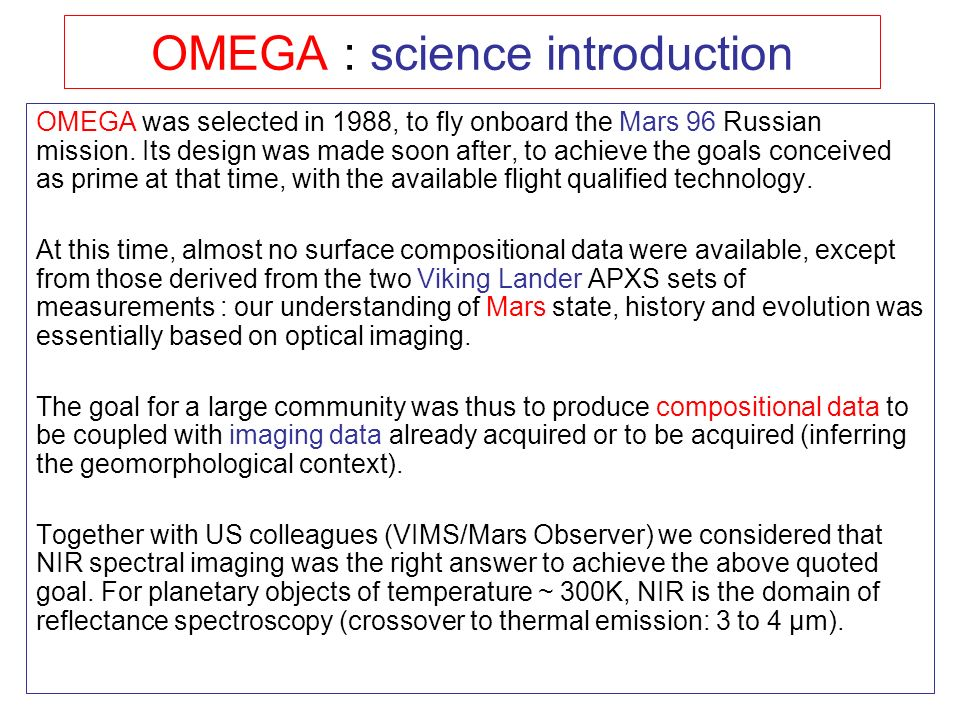 OMEGA : science introduction OMEGA was selected in 1988, to fly onboard the Mars 96 Russian mission.