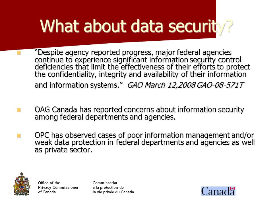 Office of theCommissariat Privacy Commissionerà la protection de of Canadala vie privée du Canada What about data security? Despite agency reported pr