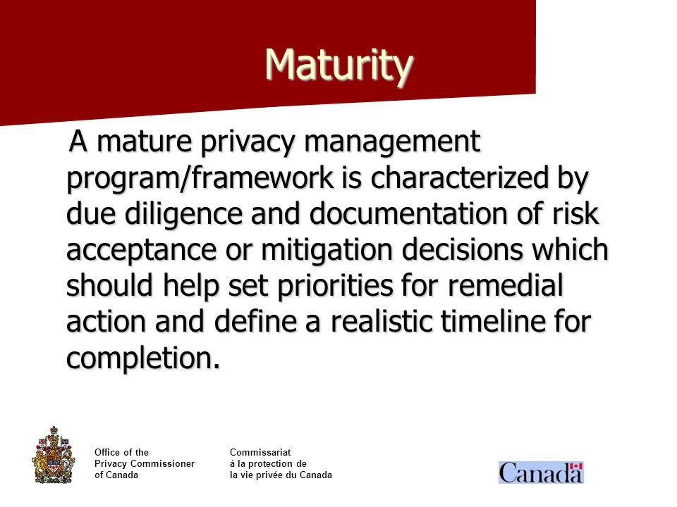 Office of theCommissariat Privacy Commissionerà la protection de of Canadala vie privée du Canada Maturity A mature privacy management program/framewo