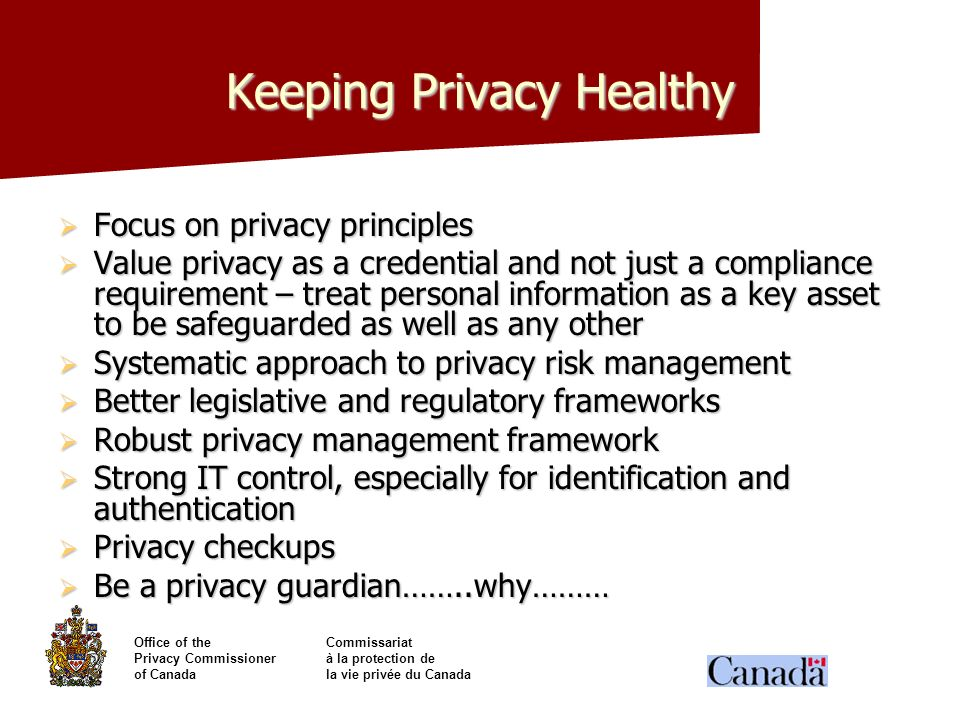 Office of theCommissariat Privacy Commissionerà la protection de of Canadala vie privée du Canada Keeping Privacy Healthy Focus on privacy principles