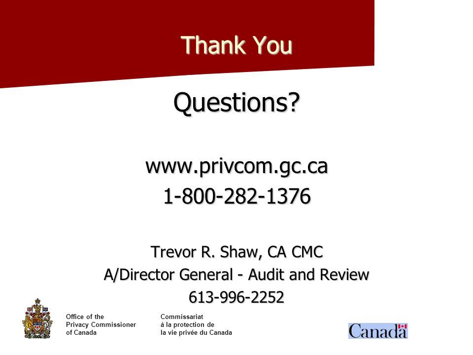 Office of theCommissariat Privacy Commissionerà la protection de of Canadala vie privée du Canada Thank You Questions?www.privcom.gc.ca1-800-282-1376