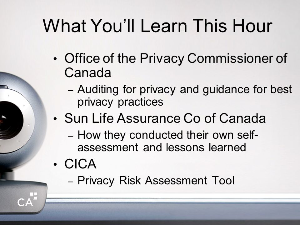 What Youll Learn This Hour Office of the Privacy Commissioner of Canada – Auditing for privacy and guidance for best privacy practices Sun Life Assura