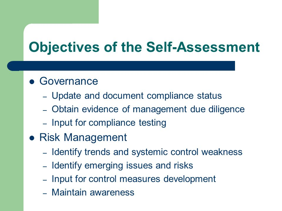 Objectives of the Self-Assessment Governance – Update and document compliance status – Obtain evidence of management due diligence – Input for complia