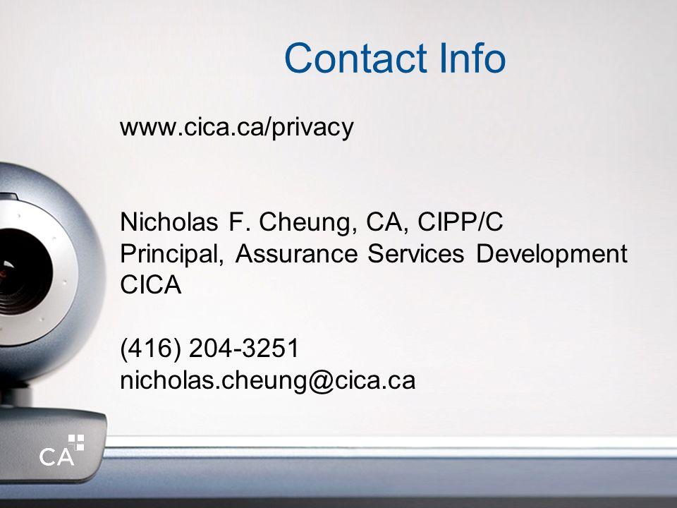Contact Info www.cica.ca/privacy Nicholas F. Cheung, CA, CIPP/C Principal, Assurance Services Development CICA (416) 204-3251 nicholas.cheung@cica.ca