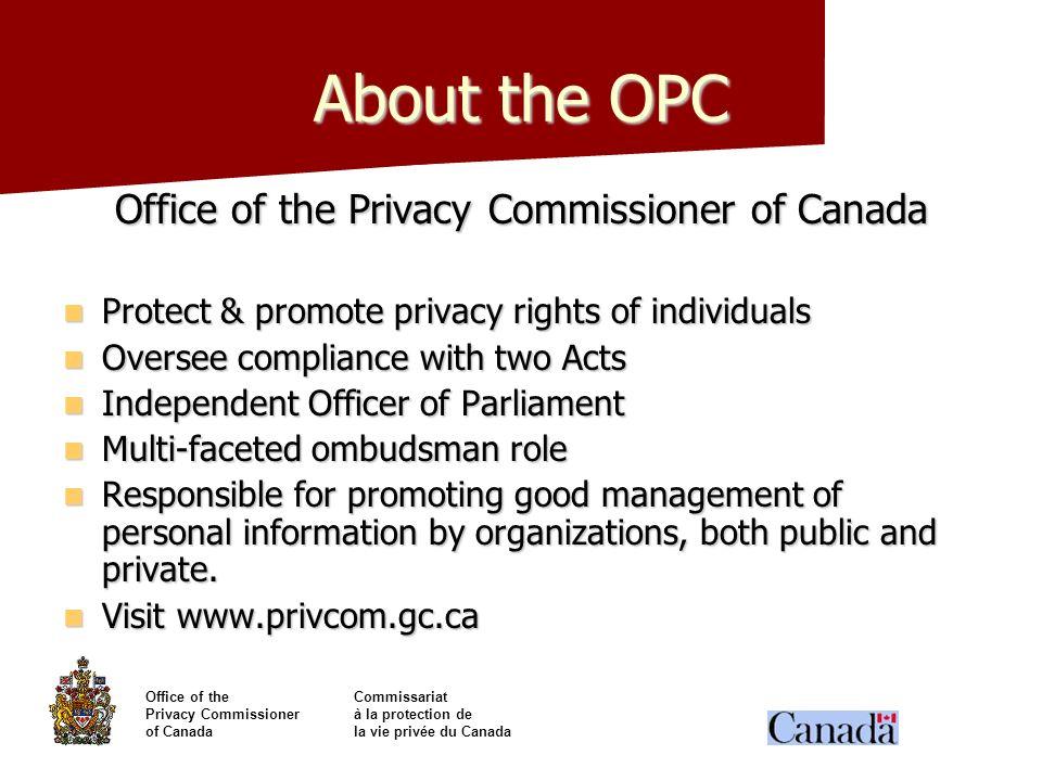 Office of theCommissariat Privacy Commissionerà la protection de of Canadala vie privée du Canada About the OPC Office of the Privacy Commissioner of