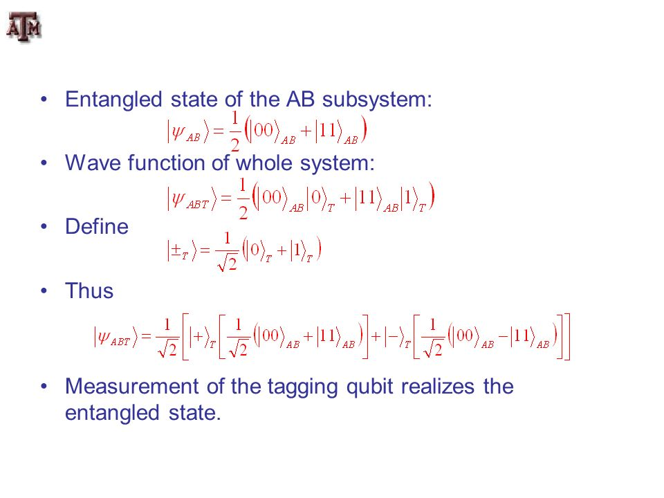 Entangled state of the AB subsystem: Wave function of whole system: Define Thus Measurement of the tagging qubit realizes the entangled state.