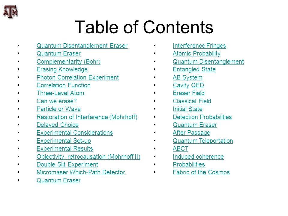 Table of Contents Quantum Disentanglement Eraser Quantum Eraser Complementarity (Bohr) Erasing Knowledge Photon Correlation Experiment Correlation Fun