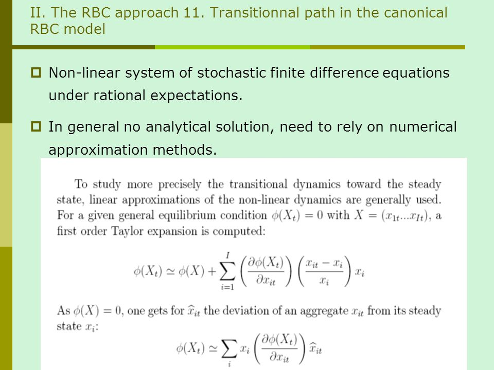 II. The RBC approach 11. Transitionnal path in the canonical RBC model Non-linear system of stochastic finite difference equations under rational expe