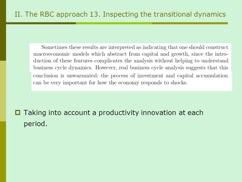 II. The RBC approach 13. Inspecting the transitional dynamics Taking into account a productivity innovation at each period.