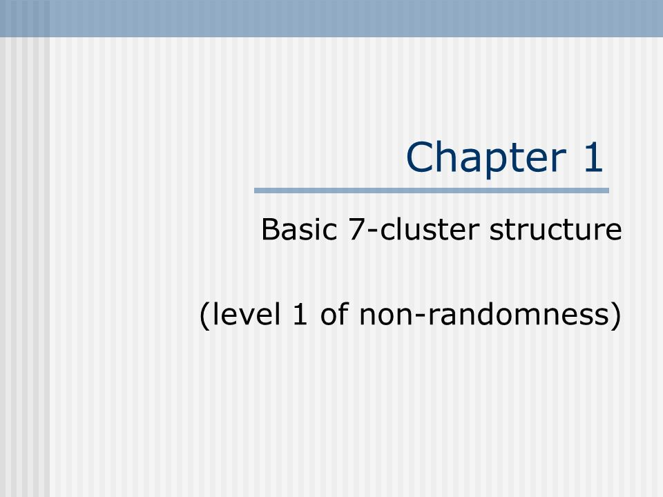 Chapter 1 Basic 7-cluster structure (level 1 of non-randomness)