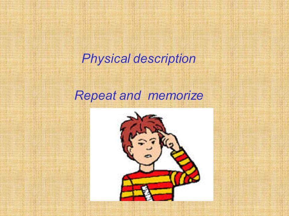 Physical description Repeat and memorize