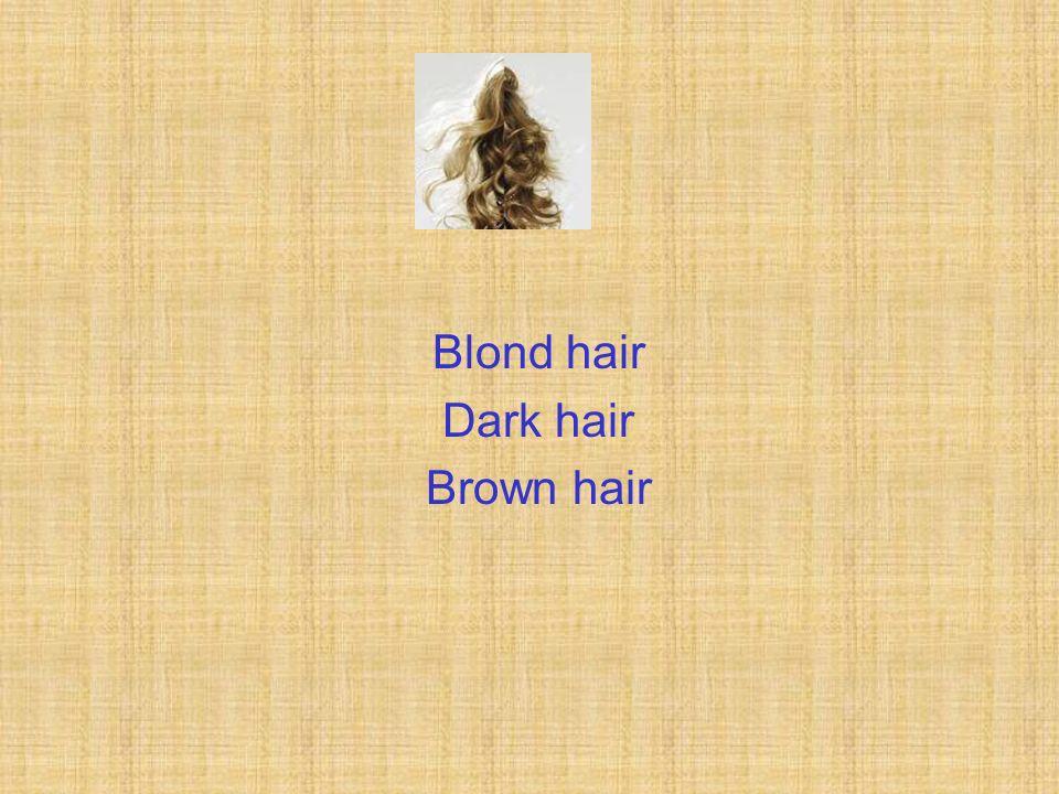 Blond hair Dark hair Brown hair