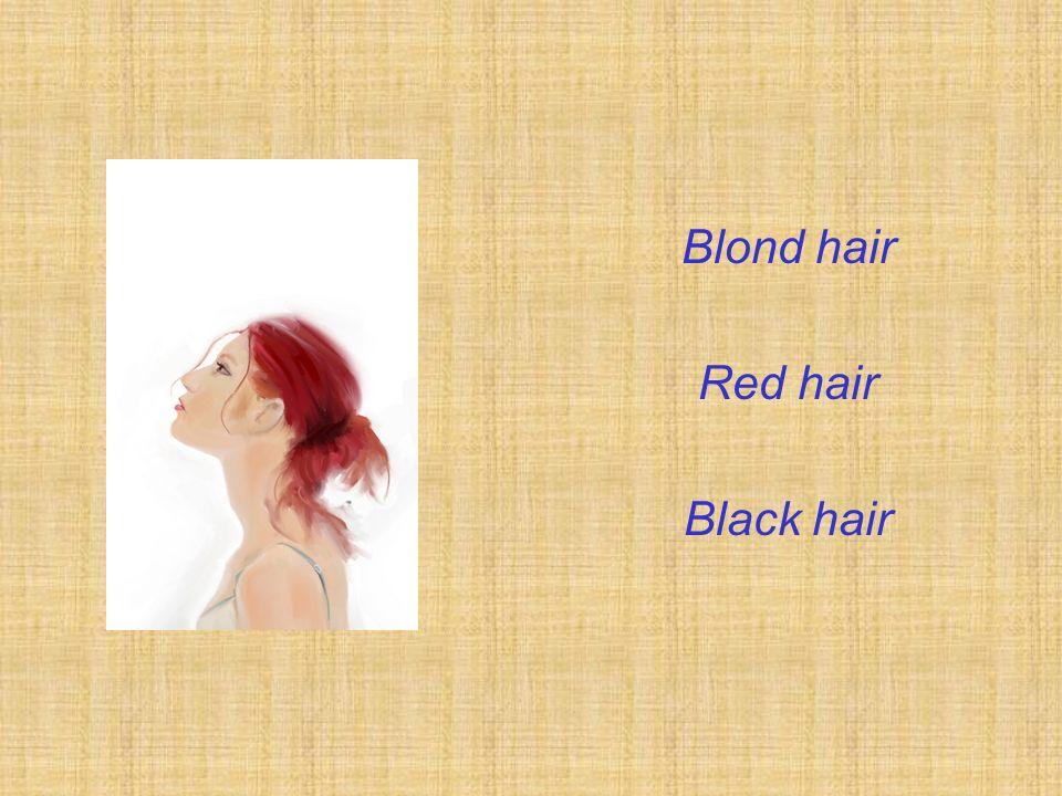 Blond hair Red hair Black hair