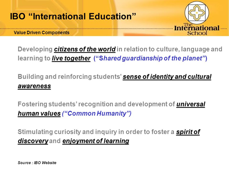 IBO International Education citizens of the world Developing citizens of the world in relation to culture, language and live together learning to live