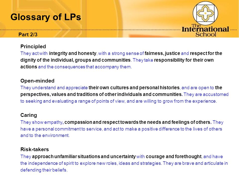 Glossary of LPs Principled They act with integrity and honesty, with a strong sense of fairness, justice and respect for the dignity of the individual