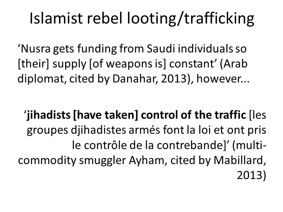 Islamist rebel looting/trafficking Nusra gets funding from Saudi individuals so [their] supply [of weapons is] constant (Arab diplomat, cited by Danah