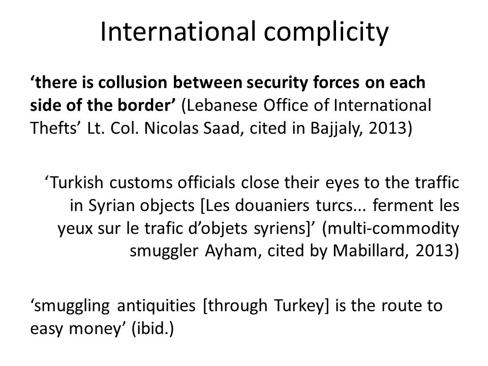 International complicity there is collusion between security forces on each side of the border (Lebanese Office of International Thefts Lt. Col. Nicol