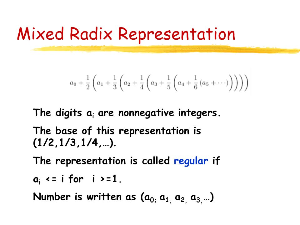 Mixed Radix Representation The digits a i are nonnegative integers. The base of this representation is (1/2,1/3,1/4,…). The representation is called r
