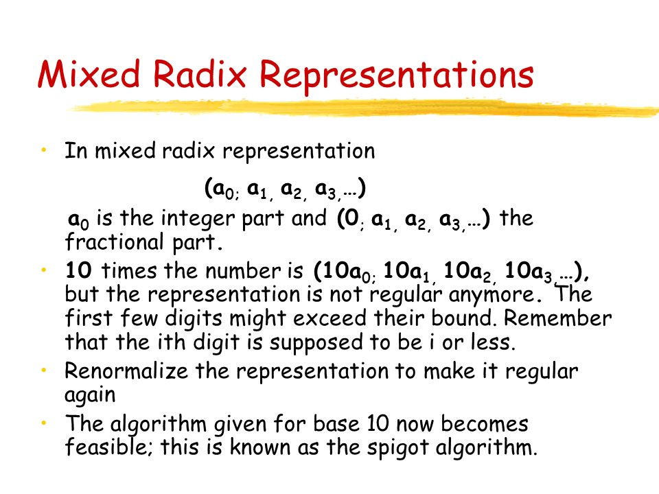 Mixed Radix Representations In mixed radix representation (a 0; a 1, a 2, a 3, …) a 0 is the integer part and (0 ; a 1, a 2, a 3, …) the fractional pa