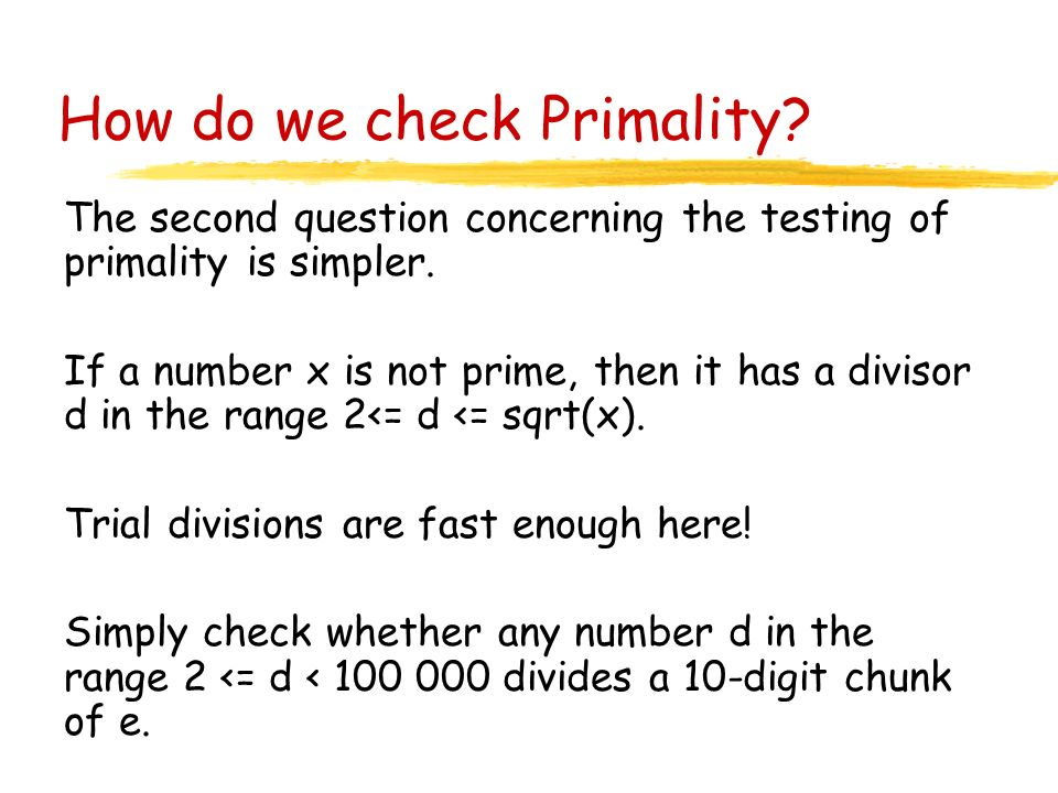 How do we check Primality? The second question concerning the testing of primality is simpler. If a number x is not prime, then it has a divisor d in