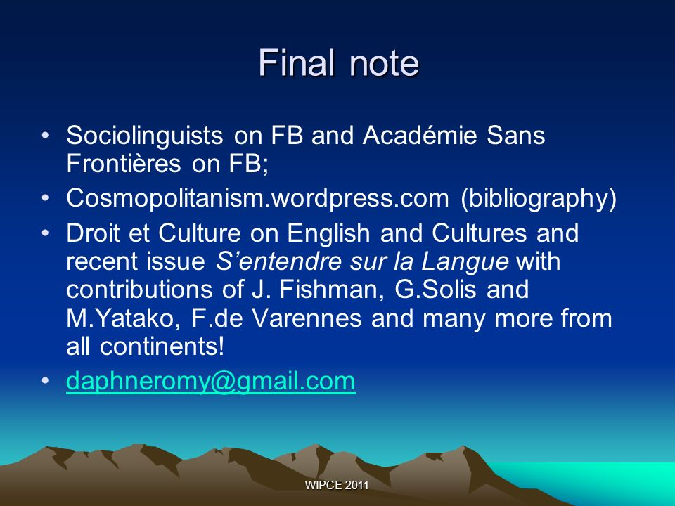 WIPCE 2011 Final note Sociolinguists on FB and Académie Sans Frontières on FB; Cosmopolitanism.wordpress.com (bibliography) Droit et Culture on English and Cultures and recent issue Sentendre sur la Langue with contributions of J.