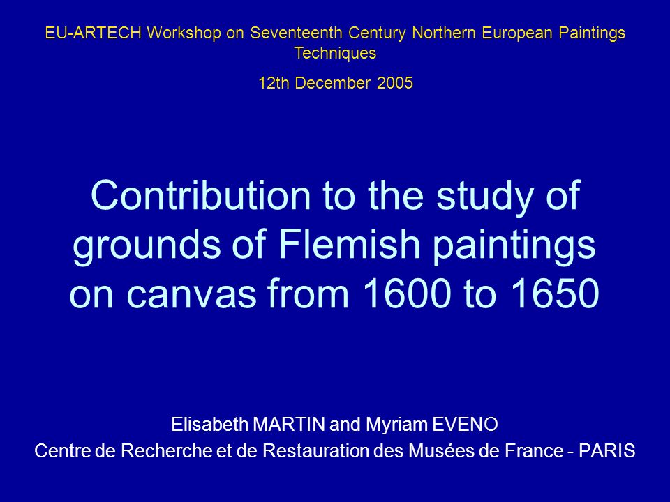 French-Flemish cultural area : north of the Loire to the Flandres : panel ground with chalk and glue Transition between white and coloured grounds in France for canvas paintings : 1620 -1630 What about canvas Flemish painting from the first half of the XVII th century .