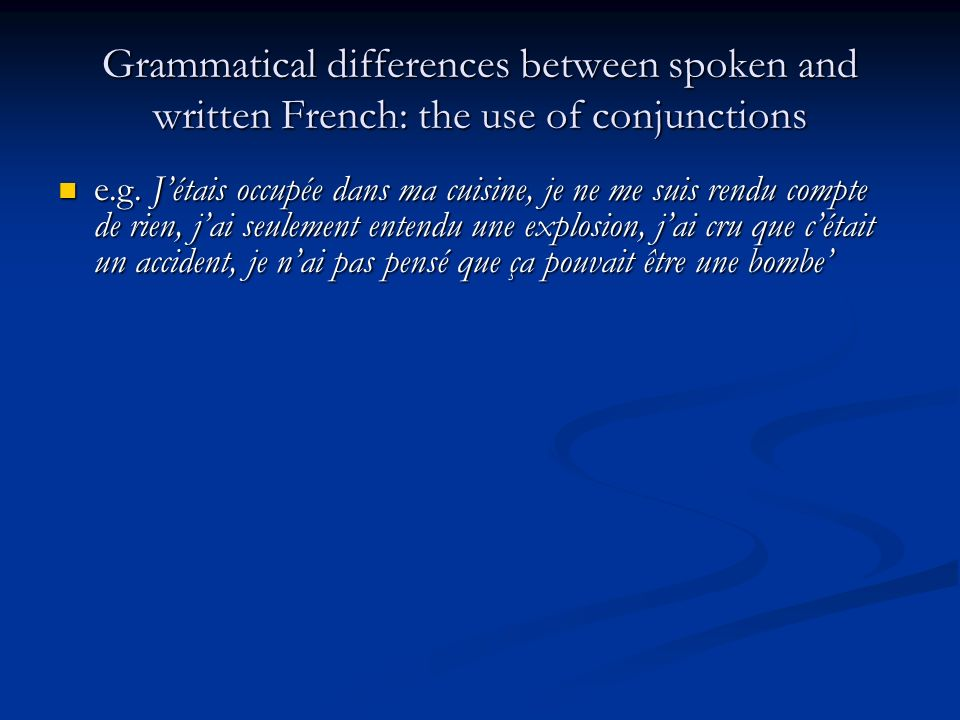 Grammatical differences between spoken and written French: the use of conjunctions e.g.