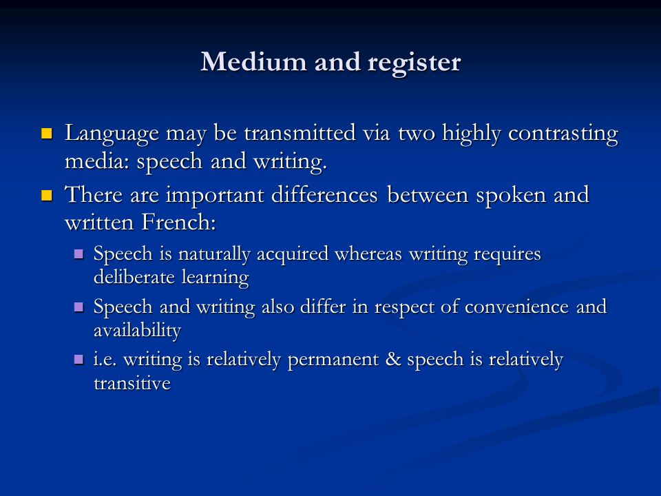 Medium and register Language may be transmitted via two highly contrasting media: speech and writing.