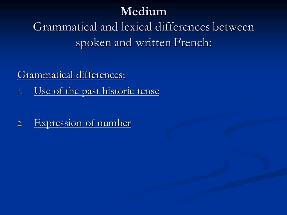 Medium Grammatical and lexical differences between spoken and written French: Grammatical differences: 1.