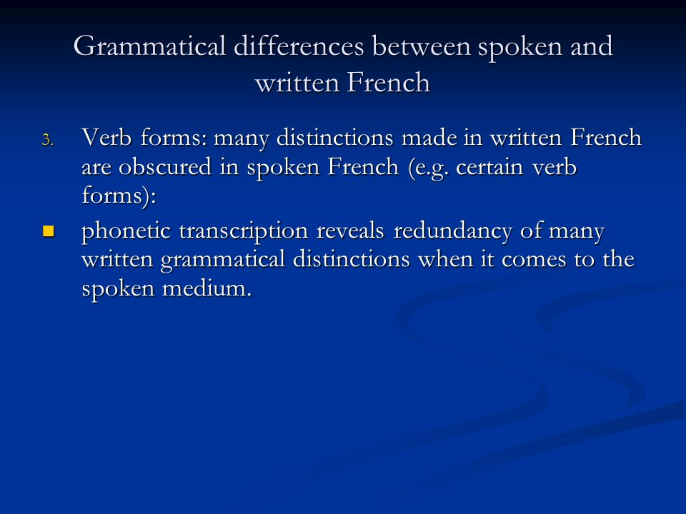 Grammatical differences between spoken and written French 3.
